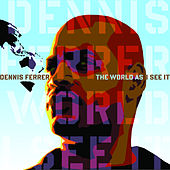 The World As I See It by Dennis Ferrer