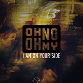 I Am on Your Side von Oh No Oh My