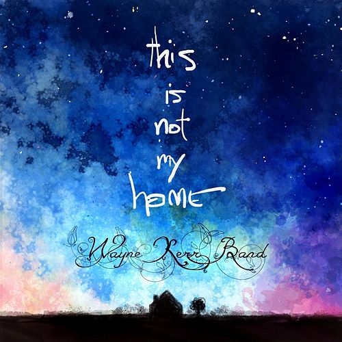 This Is Not My Home by Wayne Kerr