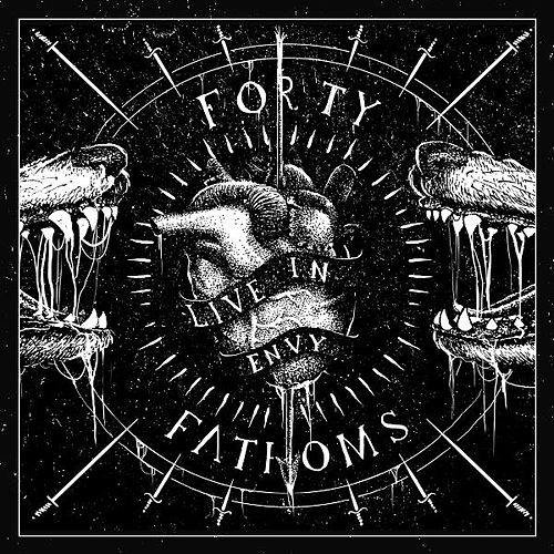 Live in Envy by Forty Fathoms