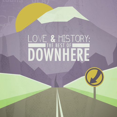 Love & History: The Best Of Downhere by Downhere