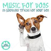 Music for Dogs - 25 Soothing Tracks for Your Dog by Various Artists