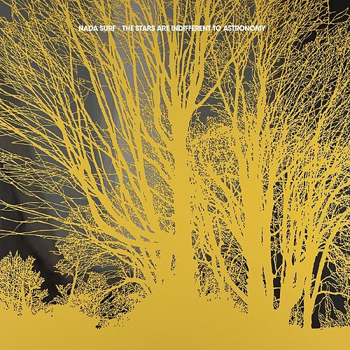 The Stars Are Indifferent To Astronomy by Nada Surf
