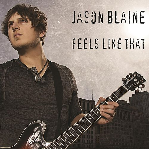 Feels Like That - Single by Jason Blaine
