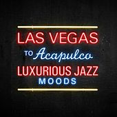 Las Vegas to Acapulco - Luxurious Jazz Moods by Various Artists