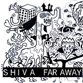 Far Away by Shiva