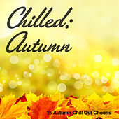 Chilled: Autumn (15 Autumn Chill Out Choons) von Various Artists