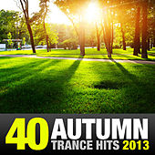 40 Autumn Trance Hits 2013 by Various Artists