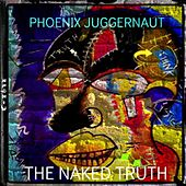 The Naked Truth by Phoenix Juggernaut