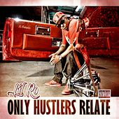 Only Hustlers Relate by Lil Ro