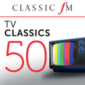 50 TV Classics (By Classic FM) by Various Artists