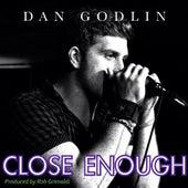 Close Enough by Dan Godlin