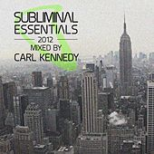 Subliminal Essentials 2012 Mixed by Carl Kennedy di Various Artists