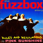 Rules And Regulations To Pink Sunshine: The Fuzzbox Story de Fuzz Box