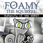 Humanity Is the Worst by Foamy The Squirrel
