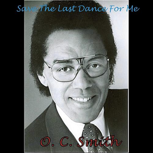 Save the Last Dance for Me by O.C. Smith