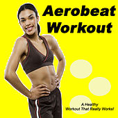 Aerobeat Workout (The Best Electro House, Electronic Dance & EDM Music for a Healthy Workout That Really Works!) von Various Artists