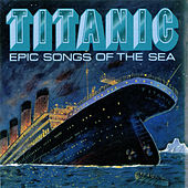 Titanic: Epic Songs of the Sea by Various Artists