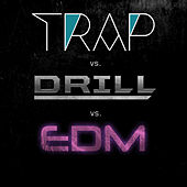Trap vs. Drill vs. EDM by Various Artists
