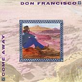 Come Away by Don Francisco