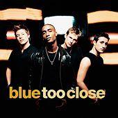 Too Close by Blue