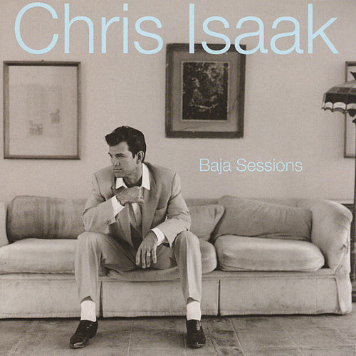 Baja Sessions by Chris Isaak