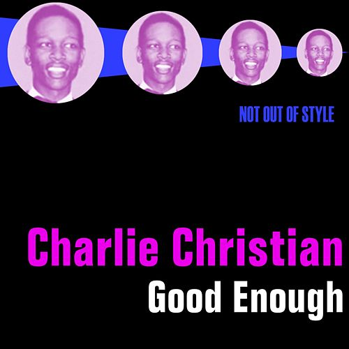 Good Enough by Charlie Christian