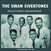 Jesus Is God's Atomic Bomb (Original Recordings 1947 - 1950) de The Swan Silvertones