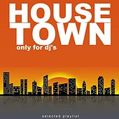 House Town: Only for DJ's by Various Artists