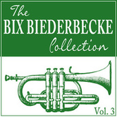 The Bix Beiderbecke Collection, Vol. 3 de Bix Beiderbecke