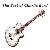 The Best of Charlie Byrd by Charlie Byrd