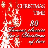 Christmas Time: 80 Famous Classics for a Christmas of Love (Greatest Interpretations By Very Famous Artists) by Various Artists