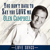 You Don't Have to Say You Love Me de Glen Campbell
