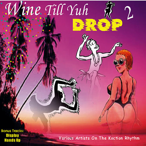 Wine Till Yuh Drop 2 by Various Artists