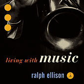 Ralph Ellison: Living With Music by Various Artists