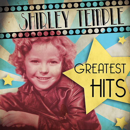Greatest Hits by Shirley Temple