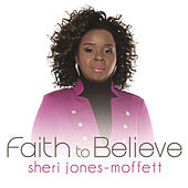Faith To Believe by Sheri Jones-Moffett
