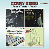 Four Classic Albums (Terry Gibbs / Mallets a Plenty / Vibes on Velvet / A Jazz Band Ball) [Remastered] by Terry Gibbs