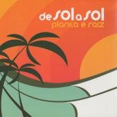De Sol a Sol by Planta E Raiz