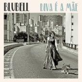 Diva É a Mãe de Blubell