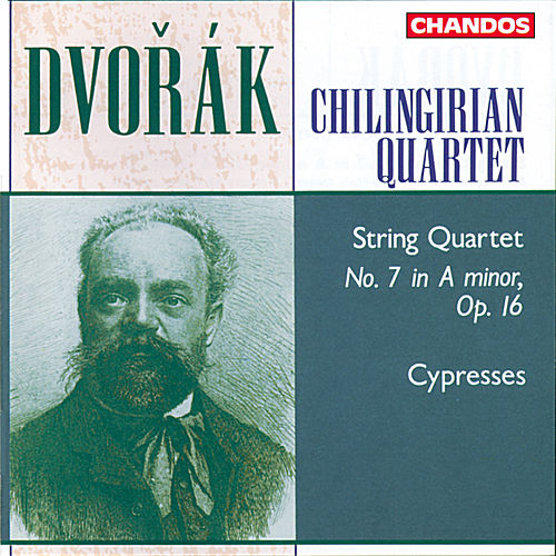 Dvořák: String Quartet No. 7 in A minor, Op. 16 & Cypresses by Chilingirian String Quartet