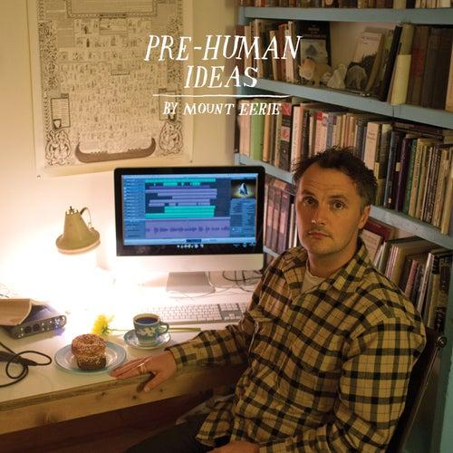 Pre-Human Ideas by Mount Eerie