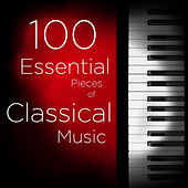100 Essential Pieces of Classical Music: The Very Best of Mozart, Bach, Beethoven, and more, Including Symphonies, Concertos, Chamber Music, Violin, and Piano de Various Artists