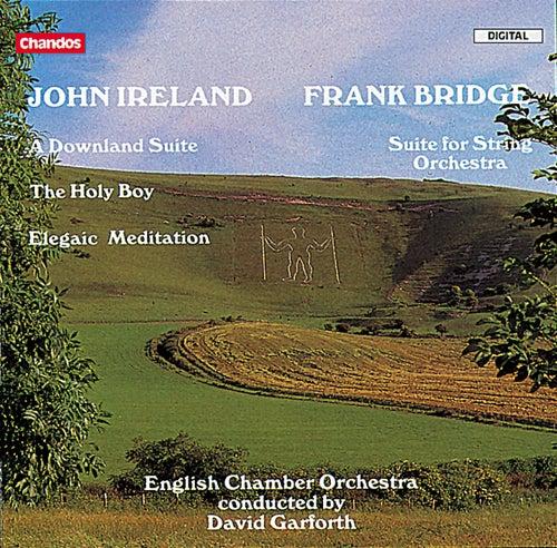 Ireland: A Downland Suite, The Holy Boy  & Elegiac Meditation - Frank Bridge: Suite for String Orchestra von English Chamber Orchestra
