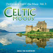 The Greatest Ever Celtic Music, Vol. 3: Celtic Moods (Deluxe Edition) by Global Journey