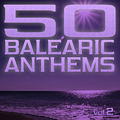 50 Balearic Anthems - Best of Ibiza Trance House, Vol. 2 by Various Artists