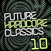 Future Hardcore Classics Vol. 10 - EP by Various Artists