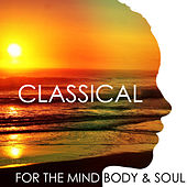 Classical for the Mind Body & Soul by Various Artists