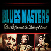 Blues Masters That Influenced the Rolling Stones de Various Artists