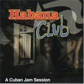 Habana Club: A Cuban Jam Session by Various Artists